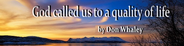 God Called Us To A Quality Of Life (by Don Whaley)