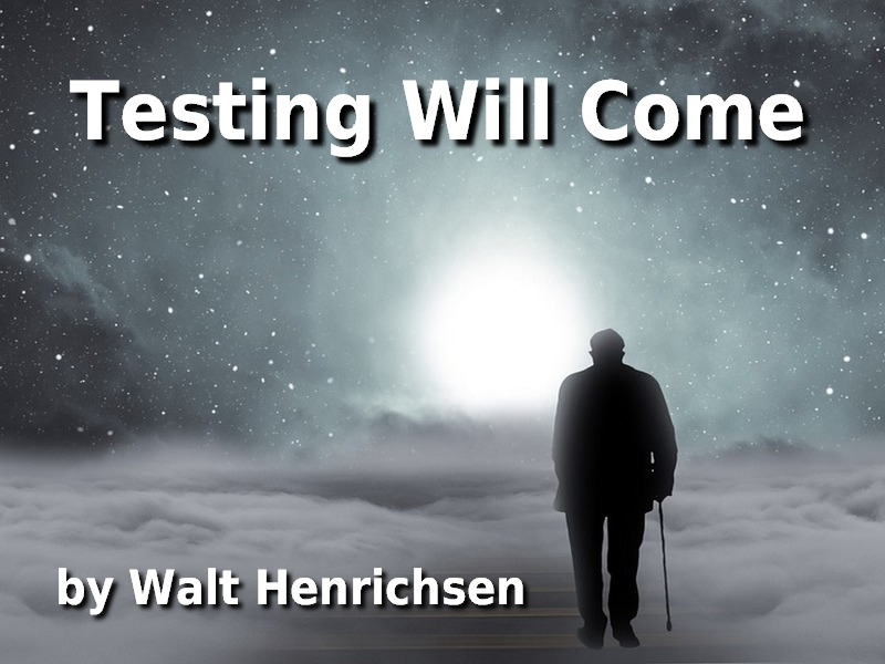Testing Will Come