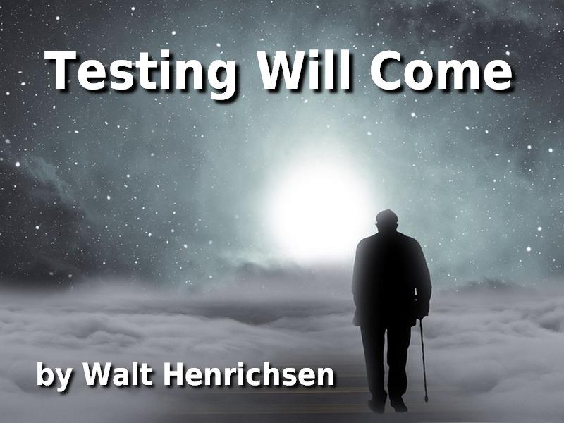 Testing Will Come