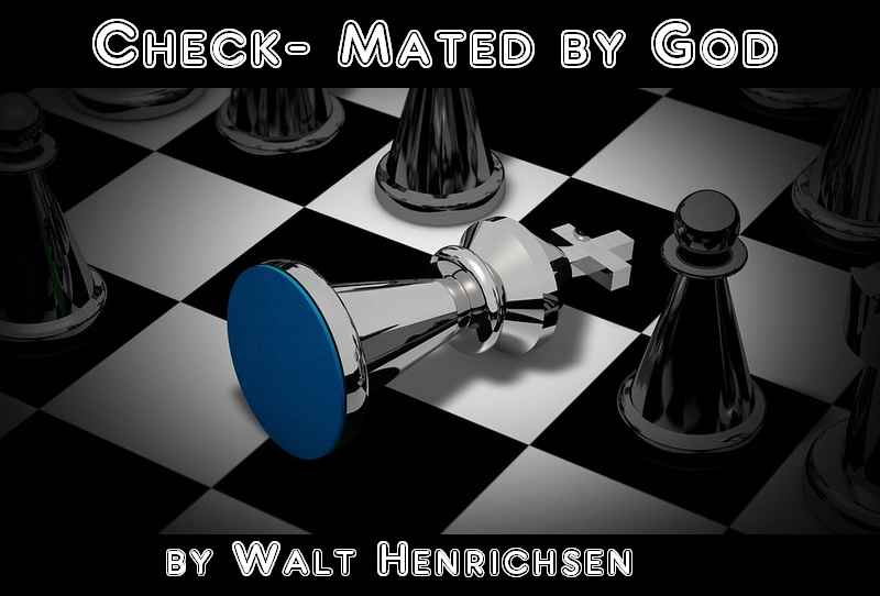 Check-mated by God